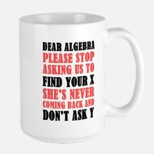 Dear Algebra Please Stop Asking Us To Find Yo Mugs