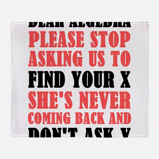 Dear Algebra Please Stop Asking Us T Throw Blanket