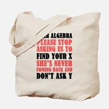 Dear Algebra Please Stop Asking Us To Fin Tote Bag