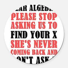 Dear Algebra Please Stop Asking U Round Car Magnet