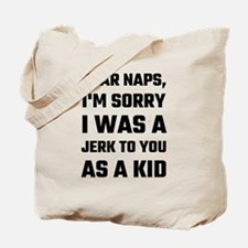 Dear Naps, I'm Sorry I Was A Jerk To You Tote Bag