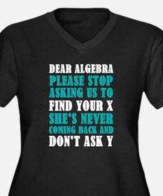 Dear Algebra Please Stop Asking Plus Size T-Shirt