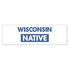 WISCONSIN native Bumper Bumper Sticker