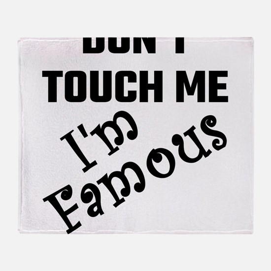 Do Not Touch Me I Am Famous Throw Blanket