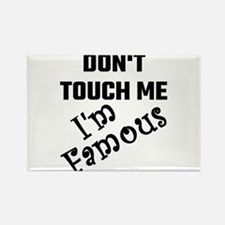 Do Not Touch Me I Am Famous Magnets