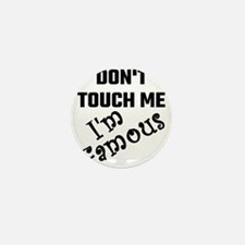 Do Not Touch Me I Am Famous Mini Button