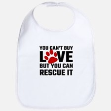 You Can Not Buy Love But You Can Rescue It Bib