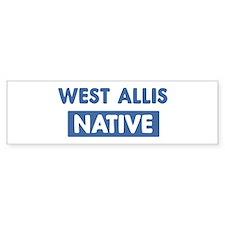 WEST ALLIS native Bumper Bumper Sticker