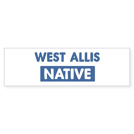 WEST ALLIS native Bumper Sticker
