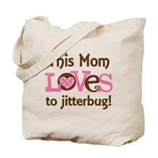 Mom Loves To Jitterbug Tote Bag
