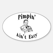 Pimpin' ain't easy Oval Decal