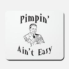 Pimpin' ain't easy Mousepad