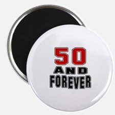 50 and forever birthday designs Magnet