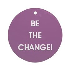 BE THE CHANGE! Round Ornament