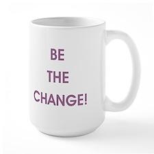 BE THE CHANGE! Mugs