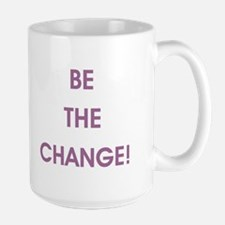 BE THE CHANGE! Mugs