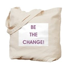BE THE CHANGE! Tote Bag
