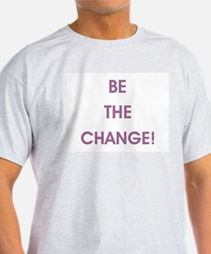 BE THE CHANGE! T-Shirt