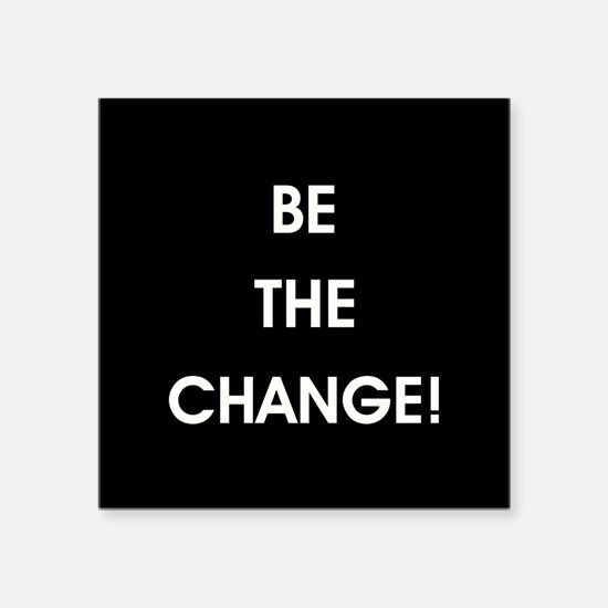 BE THE CHANGE! Sticker
