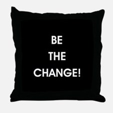 BE THE CHANGE! Throw Pillow