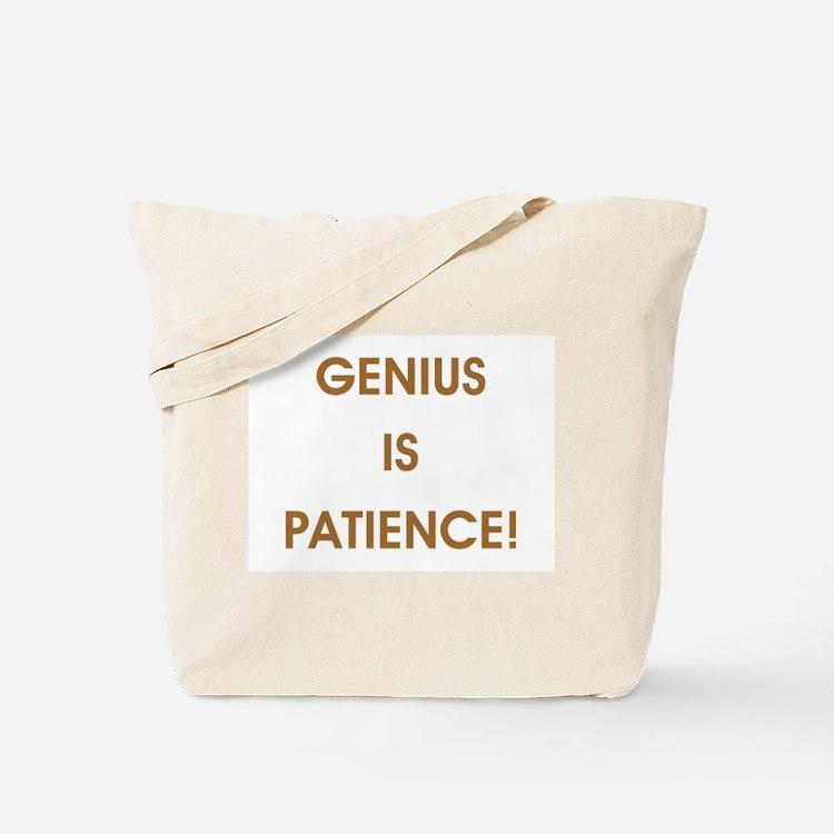 GENIUS IS PATIENCE! Tote Bag