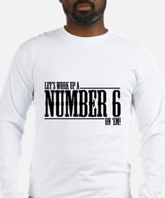 Let's Work Up A Number 6 Long Sleeve T-Shirt