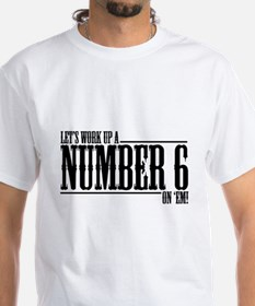 Let's Work Up A Number 6 Shirt