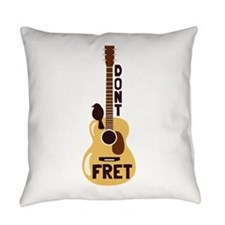 Dont Fret Everyday Pillow