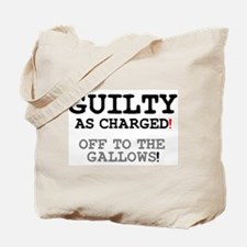 GUILTY AS CHARGED - OFF TO THE GALLOWS! Tote Bag