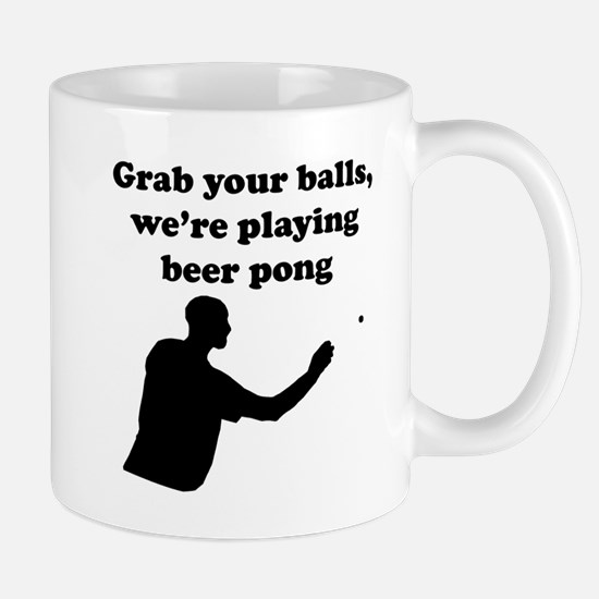 Grab Your Balls Were Playing Beer Pong Mugs