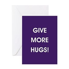 GIVE MORE HUGS! Greeting Cards