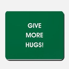 GIVE MORE HUGS! Mousepad