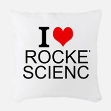 I Love Rocket Science Woven Throw Pillow