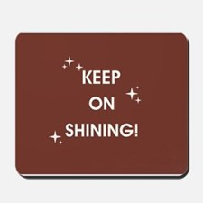 KEEP ON SHINING! Mousepad
