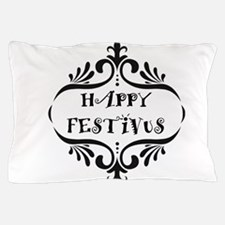 Cute Festivus for the rest of us Pillow Case