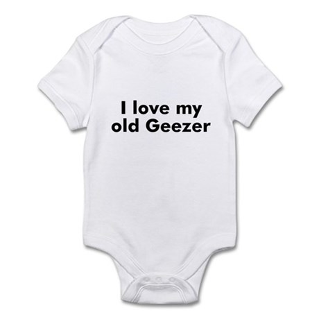 I love my old Geezer Infant Bodysuit