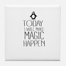 Today Magic Will Happen Tile Coaster