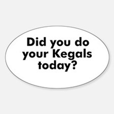 Did you do your Kegals today? Oval Decal