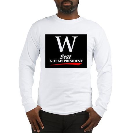 W - STILL NOT MY PRESIDENT Long Sleeve T-Shirt