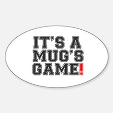 ITS A MUGS GAME! Decal