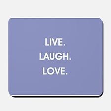 LIVE, LAUGH, LOVE. Mousepad