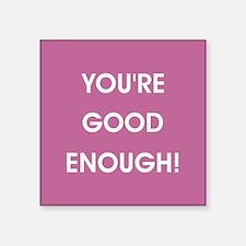 YOU'RE GOOD ENOUGH! Sticker