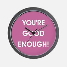 YOU'RE GOOD ENOUGH! Wall Clock