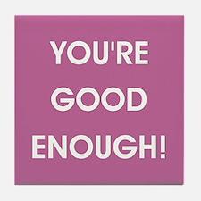 YOU'RE GOOD ENOUGH! Tile Coaster