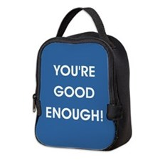 YOU'RE GOOD ENOUGH! Neoprene Lunch Bag