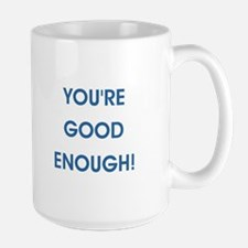 YOURE GOOD ENOUGH! Mugs