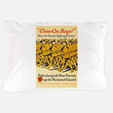 National Guard Come On Boys WWI Propag Pillow Case