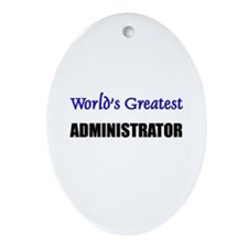 Worlds Greatest ADMINISTRATOR Oval Ornament