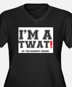 IM A TWAT! - OF THE HIGHEST ORDE Plus Size T-Shirt