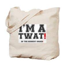 IM A TWAT! - OF THE HIGHEST ORDER!.png Tote Bag